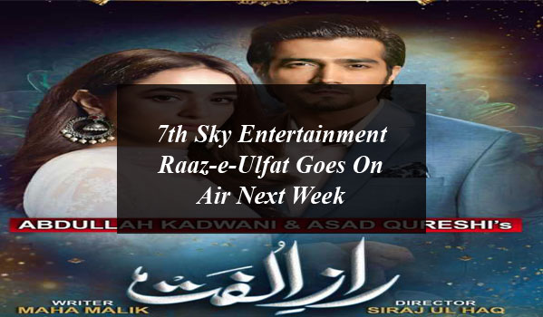 7th Sky Entertainment Raaz-e-Ulfat Goes On Air Next Week
