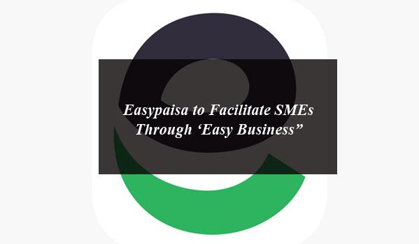 "Easypaisa to Facilitate SMEs Through 'Easy Business"""