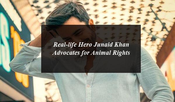 Real-life Hero Junaid Khan Advocates for Animal Rights