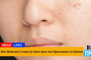 5 Best Medicated Creams for Dark Spots and Pigmentation in Pakistan