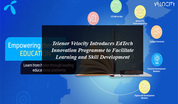 Telenor Velocity Introduces EdTech Innovation Programme to Facilitate Learning and Skill Development