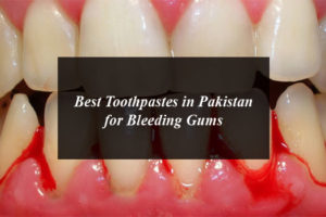 Best Toothpastes in Pakistan for Bleeding Gums