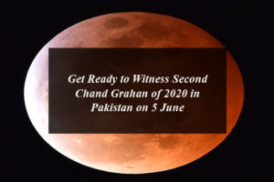 Get Ready to Witness Second Chand Grahan of 2020 in Pakistan on 5 June