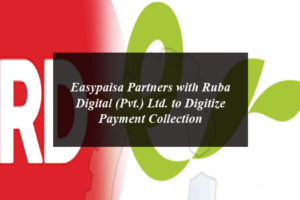 Easypaisa Partners with Ruba Digital (Pvt.) Ltd. to Digitize Payment Collection
