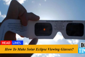 How To Make Solar Eclipse Viewing Glasses?