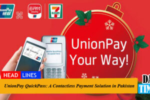 UnionPay QuickPass: A Contactless Payment Solution in Pakistan