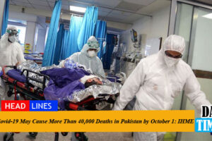 Covid-19 May Cause More Than 40,000 Deaths in Pakistan by October 1: IHME