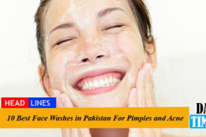 10 Best Face Washes in Pakistan For Pimples and Acne