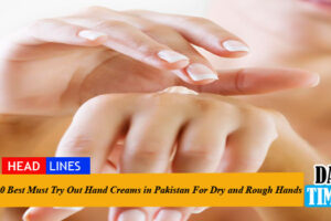 10 Best Must Try Out Hand Creams in Pakistan For Dry and Rough Hands