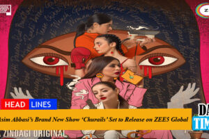 Asim Abbasi's Brand New Show 'Churails' Set to Release on ZEE5 Global