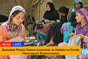 Karandaaz Women Ventures Launched: An Initiative to Provide Financing for Businesswomen