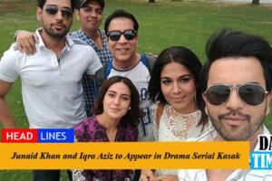 Junaid Khan and Iqra Aziz To Appear in Drama Serial Kasak