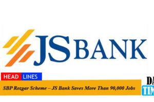 SBP Rozgar Scheme – JS Bank Saves More Than 90,000 Jobs
