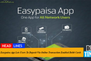 Easypaisa App Lets Users To Deposit Via Online Transaction Enabled Debit Cards