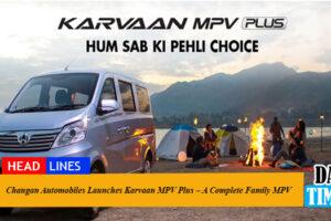 Changan Automobiles Launches Karvaan MPV Plus – A Complete Family MPV