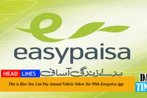 This is How You Can Pay Annual Vehicle Token Tax With Easypaisa App