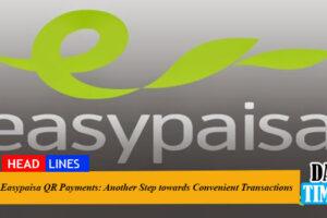 Easypaisa QR Payments: Another Step towards Convenient Transactions