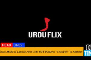 "Emax Media to Launch First Urdu OTT Platform ""UrduFlix"" in Pakistan"