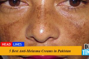 5 Best Anti-Melasma Creams in Pakistan