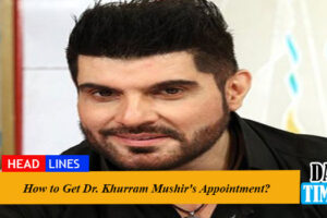 How to Get Dr. Khurram Mushir's Appointment?