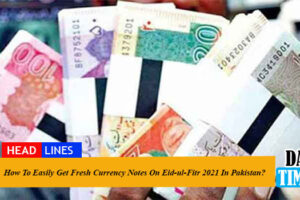 How To Easily Get Fresh Currency Notes On Eid-ul-Fitr 2021 In Pakistan?