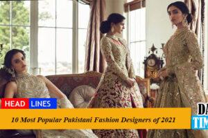 10 Most Popular Pakistani Fashion Designers of 2021