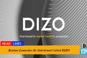 Realme Launches Its Sub-brand Called DIZO