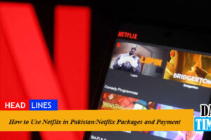How to Use Netflix in Pakistan/Netflix Packages and Payment