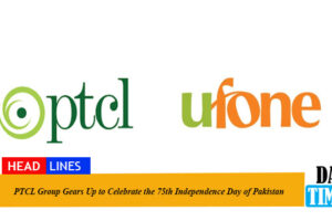 PTCL Group Gears Up to Celebrate the 75th Independence Day of Pakistan