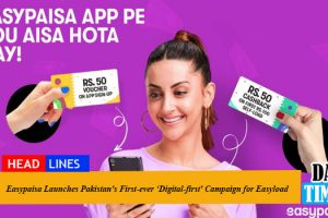 Easypaisa Launches Pakistan's First-ever 'Digital-first' Campaign for Easyload