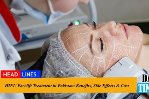 HIFU Facelift Treatment in Pakistan: Benefits, Side Effects & Cost