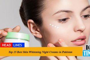 Top 15 Best Skin Whitening Night Creams in Pakistan