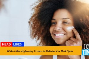 10 Best Skin Lightening Creams in Pakistan For Dark Spots